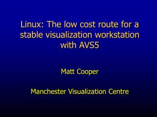 Linux: The low cost route for a stable visualization workstation with AVS5