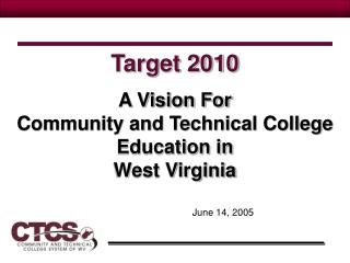 A Vision For  Community and Technical College Education in  West Virginia