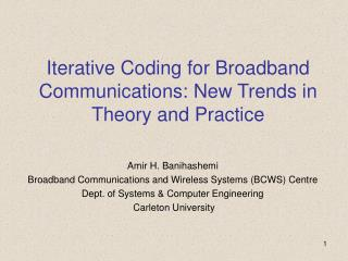 Iterative Coding for Broadband Communications: New Trends in  Theory and Practice