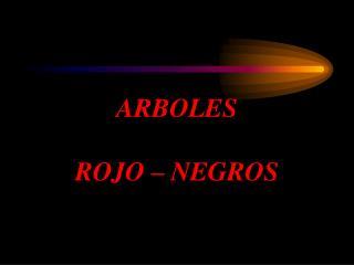 ARBOLES  ROJO   NEGROS