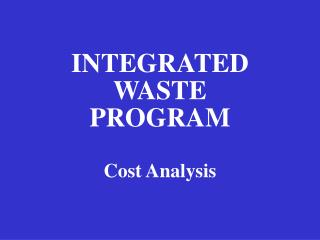 INTEGRATED  WASTE  PROGRAM Cost Analysis