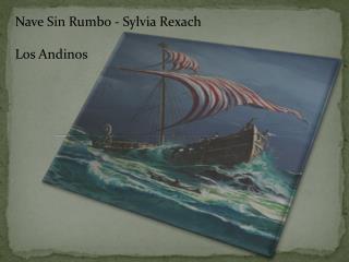 Nave Sin Rumbo - Sylvia Rexach  Los Andinos
