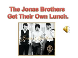 The Jonas Brothers  Get Their Own Lunch.