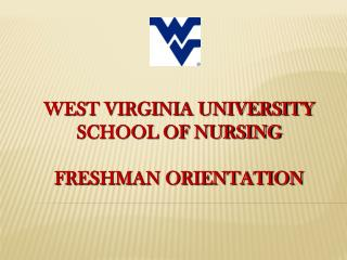 WEST VIRGINIA UNIVERSITY SCHOOL OF NURSING FRESHMAN ORIENTATION