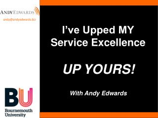 I've Upped MY Service Excellence UP YOURS! With Andy Edwards