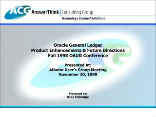 Oracle General Ledger Product Enhancements & Future Directions Fall 1998 OAUG Conference
