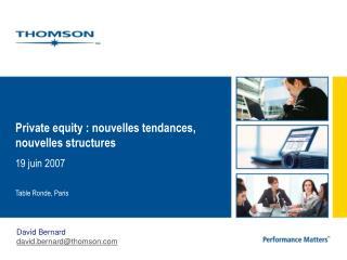 Private equity : nouvelles tendances, nouvelles structures 19 juin 2007 Table Ronde, Paris