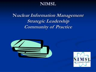 NIMSL  Nuclear Information Management      Strategic Leadership                                                Community