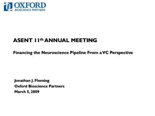 ASENT 11 th  ANNUAL MEETING Financing the Neuroscience Pipeline From a VC Perspective