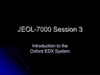 JEOL-7000 Session 3