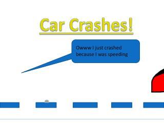 Car Crashes!