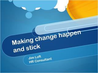 Making change happen and stick