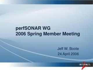 perfSONAR WG 2006 Spring Member Meeting