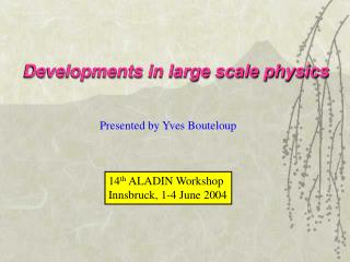 Developments in large scale physics