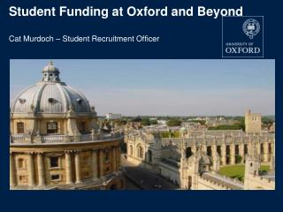 Student Funding at Oxford and Beyond Cat Murdoch – Student Recruitment Officer