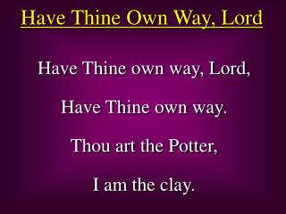 Have Thine Own Way, Lord