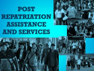 POST REPATRIATION ASSISTANCE AND SERVICES