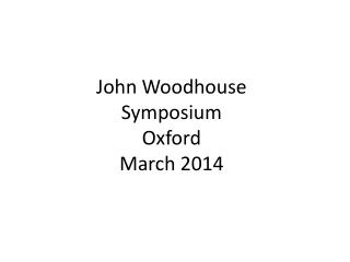 John Woodhouse Symposium Oxford March 2014