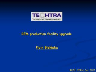 GEM production facility upgrade