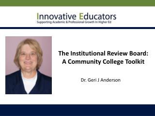 The Institutional Review Board:   A Community College Toolkit