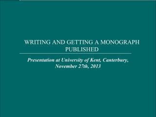 WRITING AND GETTING A MONOGRAPH PUBLISHED