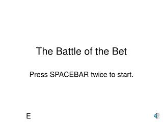 The Battle of the Bet