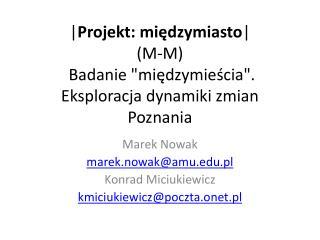 Marek Nowak marek.nowak@amu.pl Konrad  Miciukiewicz kmiciukiewicz@poczta.onet.pl