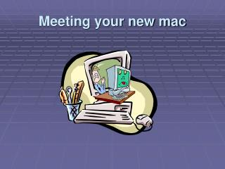 Meeting your new mac