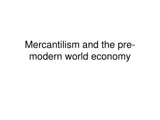 Mercantilism and the pre-modern world economy