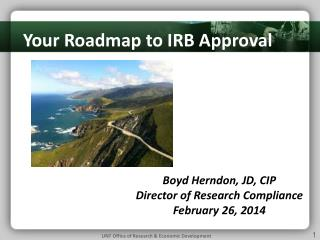 Boyd Herndon, JD, CIP  Director of Research Compliance February 26, 2014