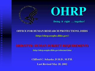 OHRP 				    Doing  it  right  … together! OFFICE FOR HUMAN RESEARCH PROTECTIONS, DHHS
