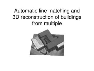 Automatic line matching and  3D reconstruction of buildings  from multiple