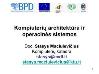 Doc.  Stasys Maciulevičius Kompiuterių katedra stasys@ecdl.lt  stasys.maciulevicius@ktu.lt