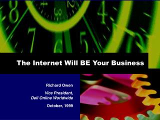 The Internet Will BE Your Business