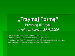 """""""Trzymaj Formę""""  Przebieg III edycji w roku szkolnym 2008/2009"""