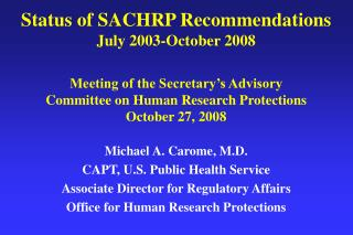 Michael A. Carome, M.D. CAPT, U.S. Public Health Service Associate Director for Regulatory Affairs