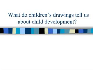 What do children's drawings tell us           about child development?