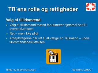 TR`ens rolle og rettigheder