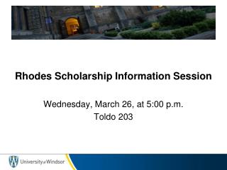 Rhodes Scholarship Information Session Wednesday, March 26, at 5:00 p.m. Toldo 203