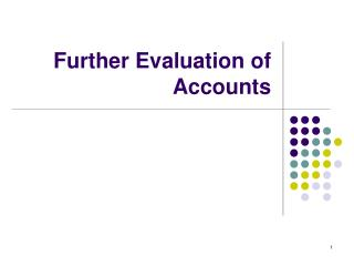 Further Evaluation of Accounts