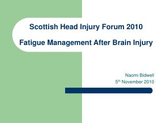 Scottish Head Injury Forum 2010  Fatigue Management After Brain Injury