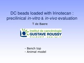 DC beads loaded with Irinotecan : precilinical  in-vitro  & in-vivo  evaluation