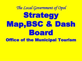 The Local Government of Opol Strategy Map,BSC & Dash Board Office of the Municipal Tourism