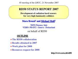 Mara Bruzzi 1  and  Michael Moll 2 1 INFN Florence, Italy 2 CERN- PH-DT2 - Geneva - Switzerland