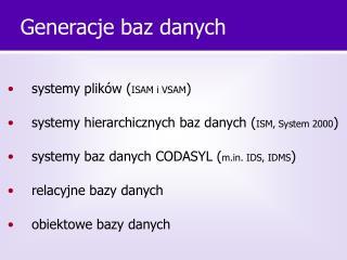 •  systemy plików ( ISAM i VSAM ) •  systemy hierarchicznych baz danych ( ISM, System 2000 )