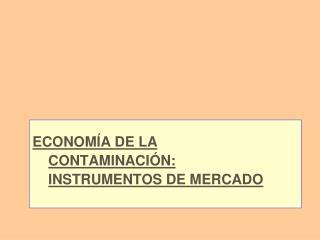 ECONOM�A DE LA  CONTAMINACI�N:  INSTRUMENTOS DE MERCADO