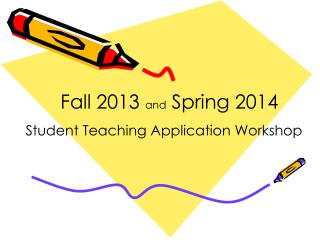 Fall 2013  and  Spring 2014  Student Teaching Application Workshop