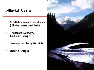 Alluvial Rivers Erodible channel boundaries (alluvial banks and bed)