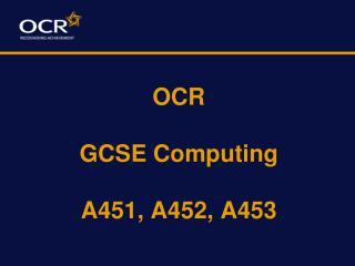 OCR GCSE Computing  A451, A452, A453