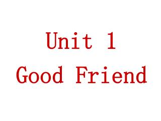 Unit 1  Good Friend